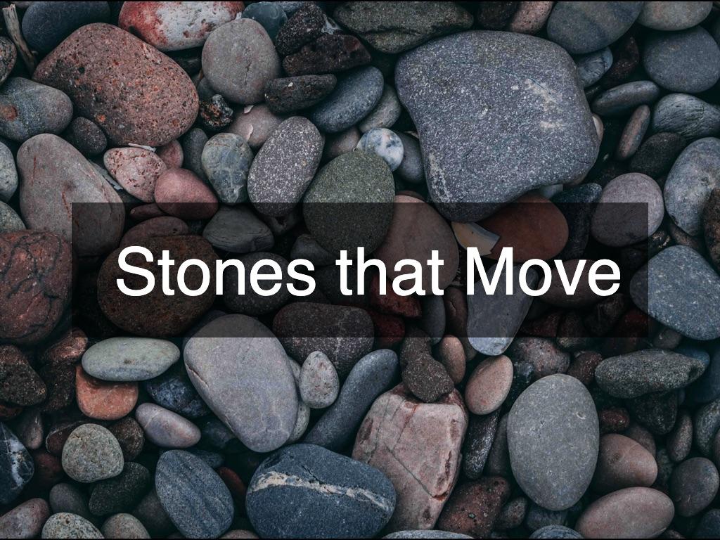 Stones That Move
